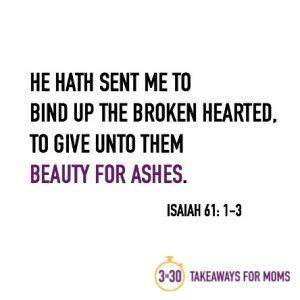 Beauty for Ashes // 3 in 30 Takeaways for Moms