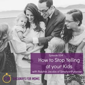 How to Stop Yelling at your Kids with Ralphie Jacobs featured on top US mom podcast, 3 in 30 Takeaways for Moms Podcast
