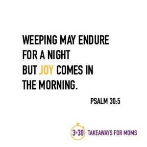 Joy Comes in the Morning // 3 in 30 Takeaways for Moms