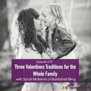 Podcast explaining three awesome Valentines Day traditions for the entire family // 3 in 30 Takeaways for Moms Podcast