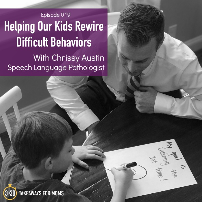 Chrissy Austin, a SLP, teaches us a three-step process for helping our children rewire patterns of negative behavior