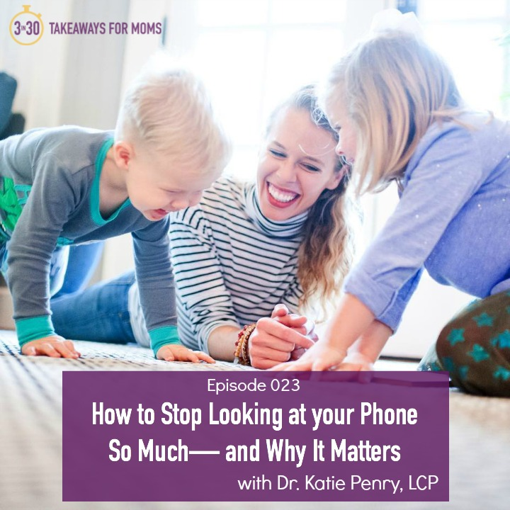 How to Stop Looking at your Phone So Much--and Why It Matters Dr. Katie Penry, LCP