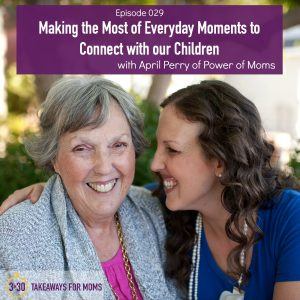 Making the Most of Everyday Moments to Connect with our Children April Perry of Power of Moms
