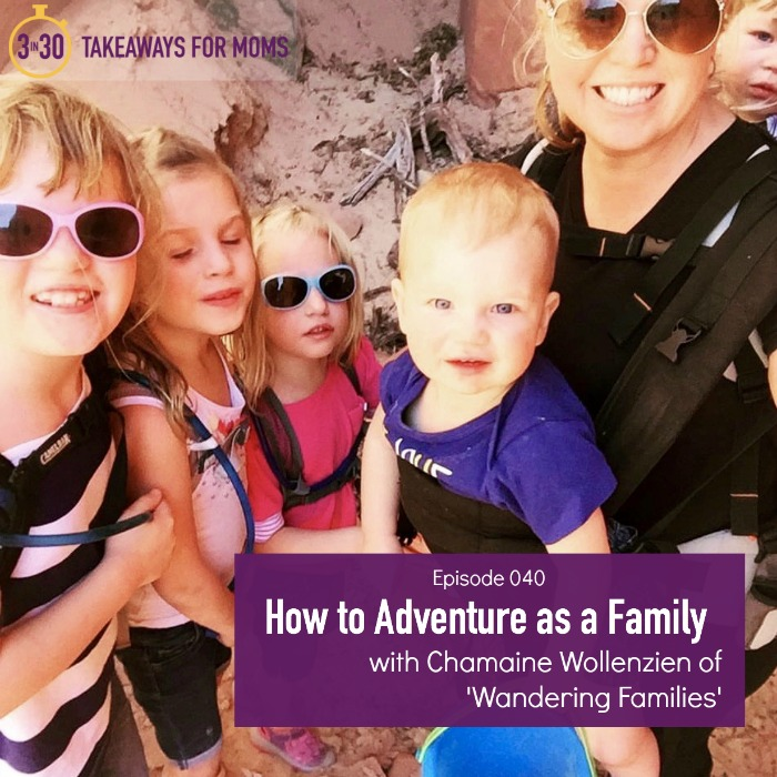 How to Adventure as a Family Chamaine Wollenzein of 'Wandering Families'