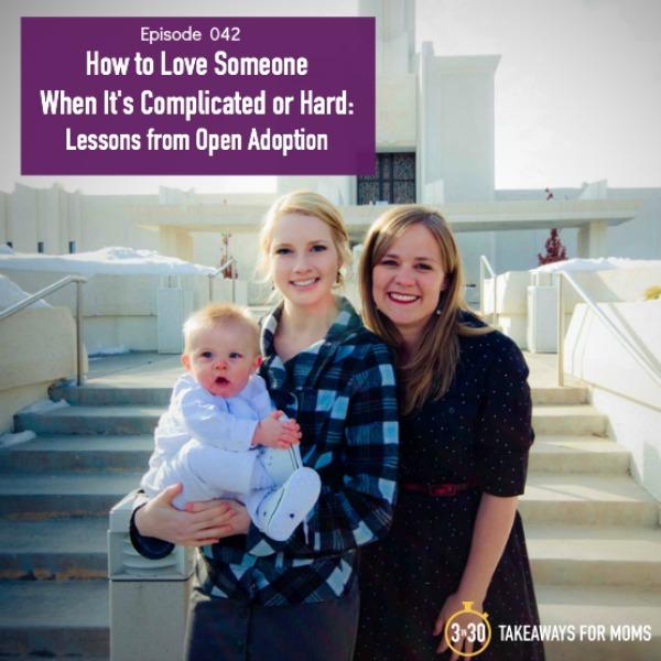 How to Love Someone When It's Complicated or Hard Lessons from Open Adoption