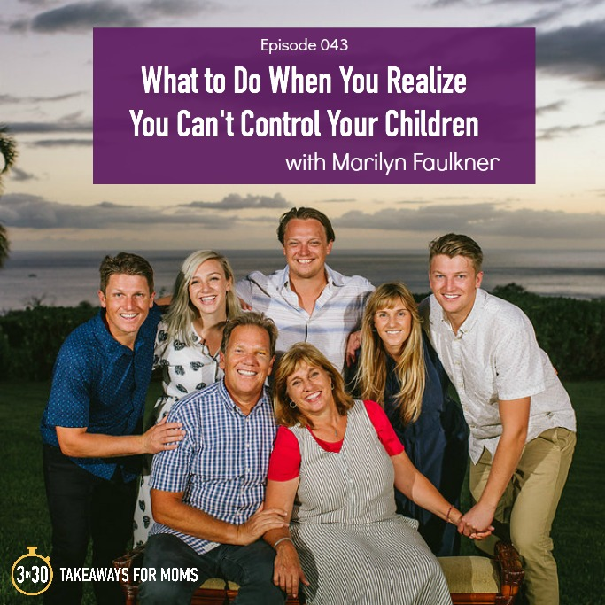 What to Do When You Realize You Can't Control Your Children __ Marilyn Faulkner