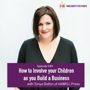 Podcast with 3 takeaways to involve your children as you pursue your passion