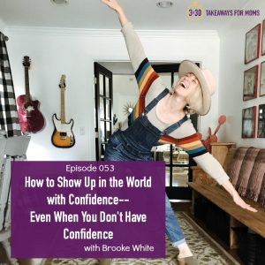 Musician Brooke White teaches three lessons on how to show up in the world with confidence (even if you are scared)