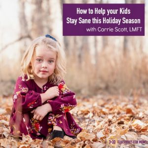 How to Help your Kids Stay Sane this Holiday Season // Carrie Scott, LMFT