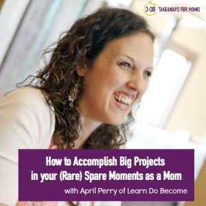How to Accomplish Big Projects as a Mom