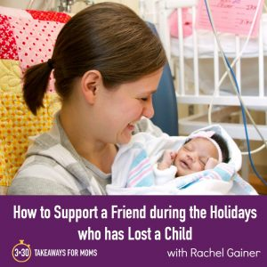 How to Support a Friend who has Lost a Child