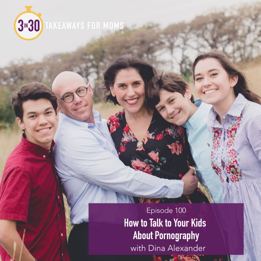 100: How to Talk to Your Kids About Pornography // Dina Alexander from Educate and Empower Kids by popular mom podcast, 3 in 30: image of Dina Alexander and her family standing together.