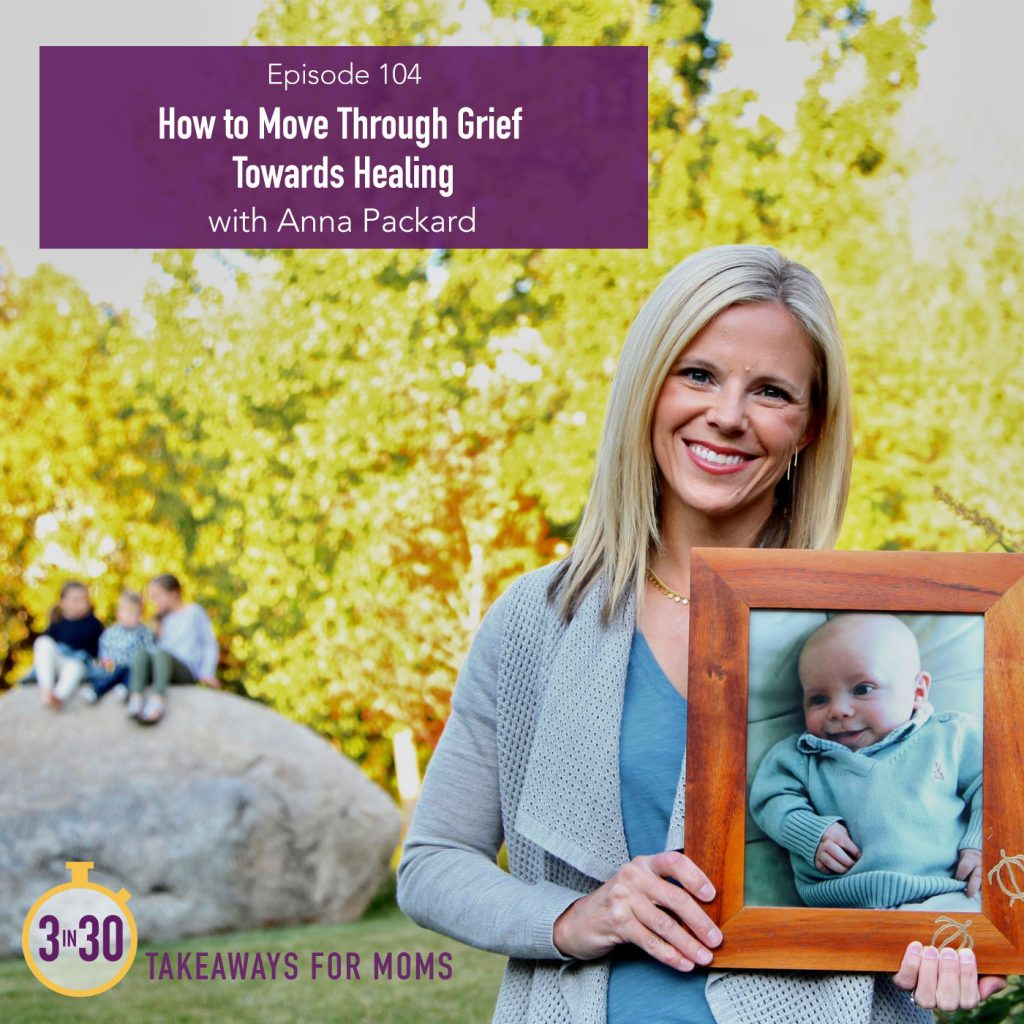 104: How to Move Through Grief towards Joy // Anna Packard by popular Utah mom podcast, 3 in 30: image of Anna Packard holding up a picture of her 4 mo. old son.