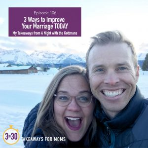 106: 3 Ways to Improve Your Marriage TODAY: My Takeaways From a Night with the Gottmans by popular mom podcast, 3 in 30: image of john and Julie Gottman.