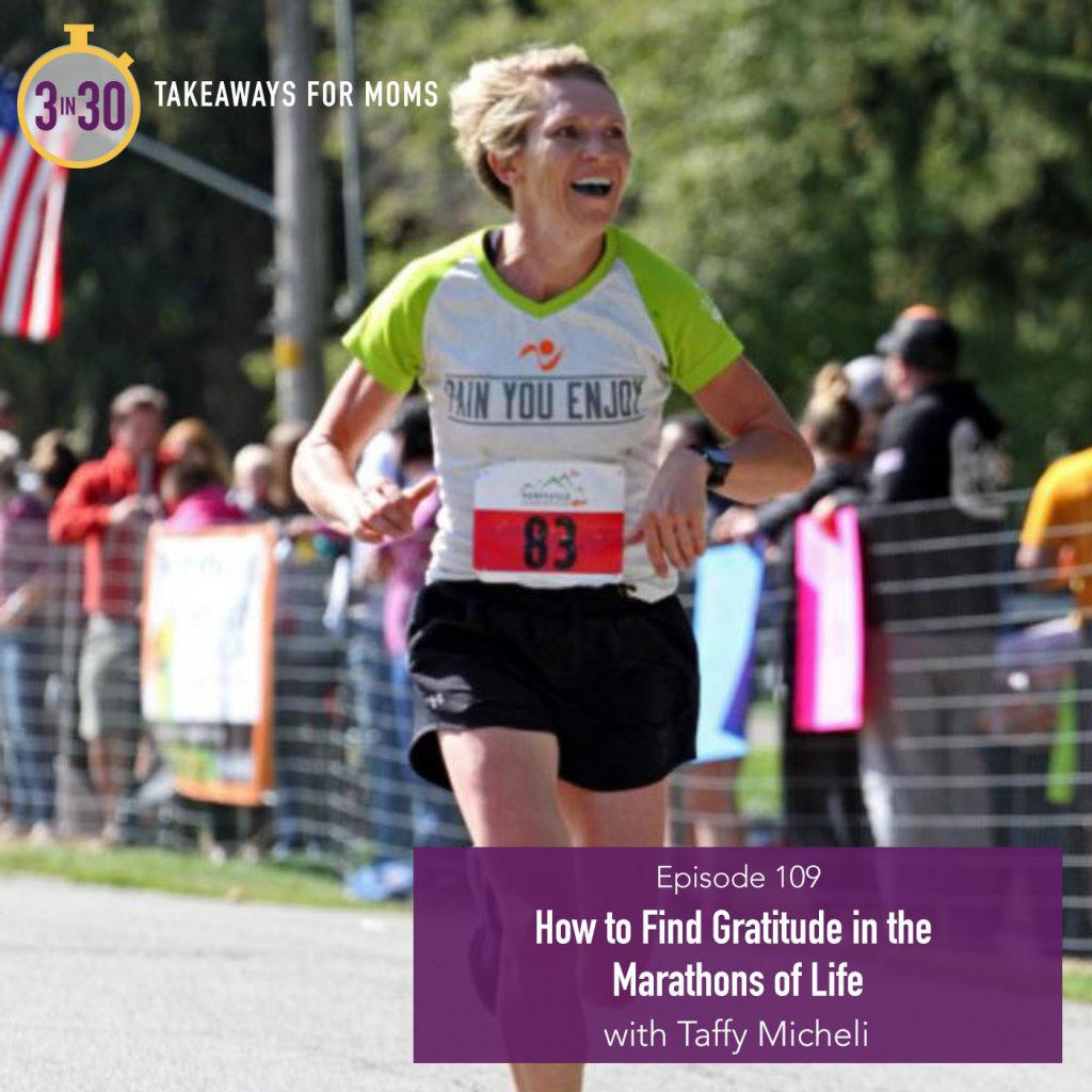 109: How to Find Gratitude in the Marathons of Life // Taffy Micheli by popular Utah mom podcast, 3 in 30: image of Taffy Micheli running a marathon.