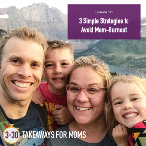 How to Avoid mom burnout, tips featured by Rachel Nielson on top Motherhood Podcast, 3 in 30 Podcast.