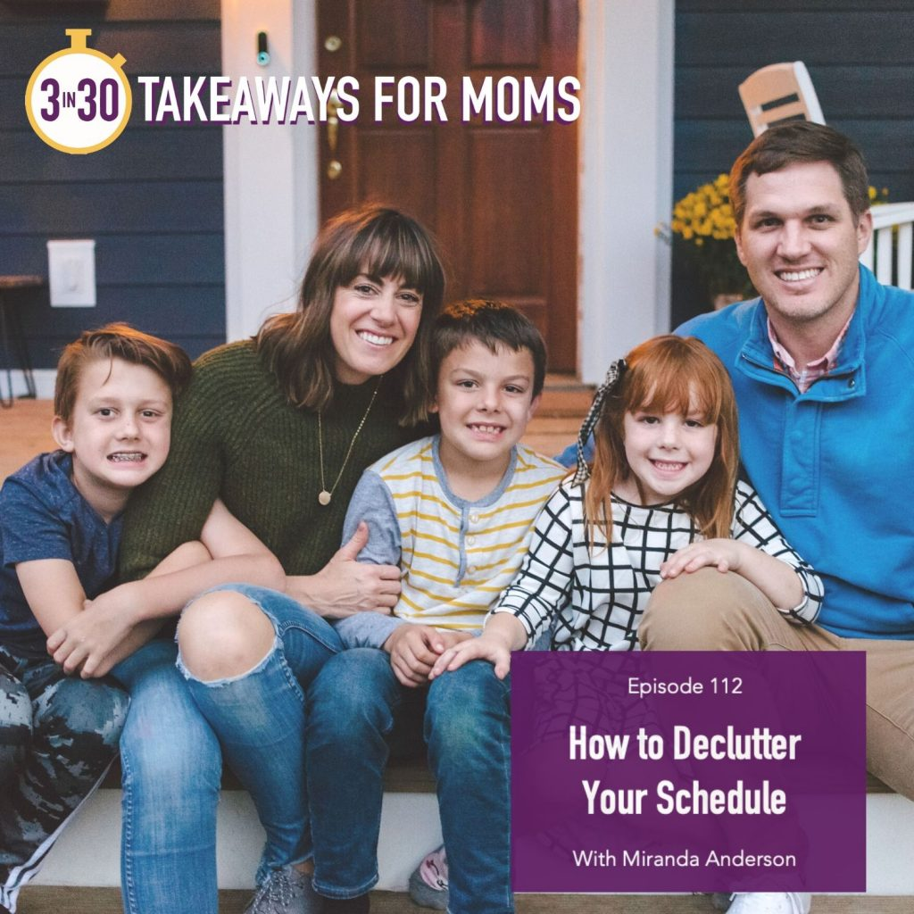 How to Declutter your Schedule by popular US mom podcast, 3 in 30: image of Miranda Anderson and her family sitting together on a their front porch