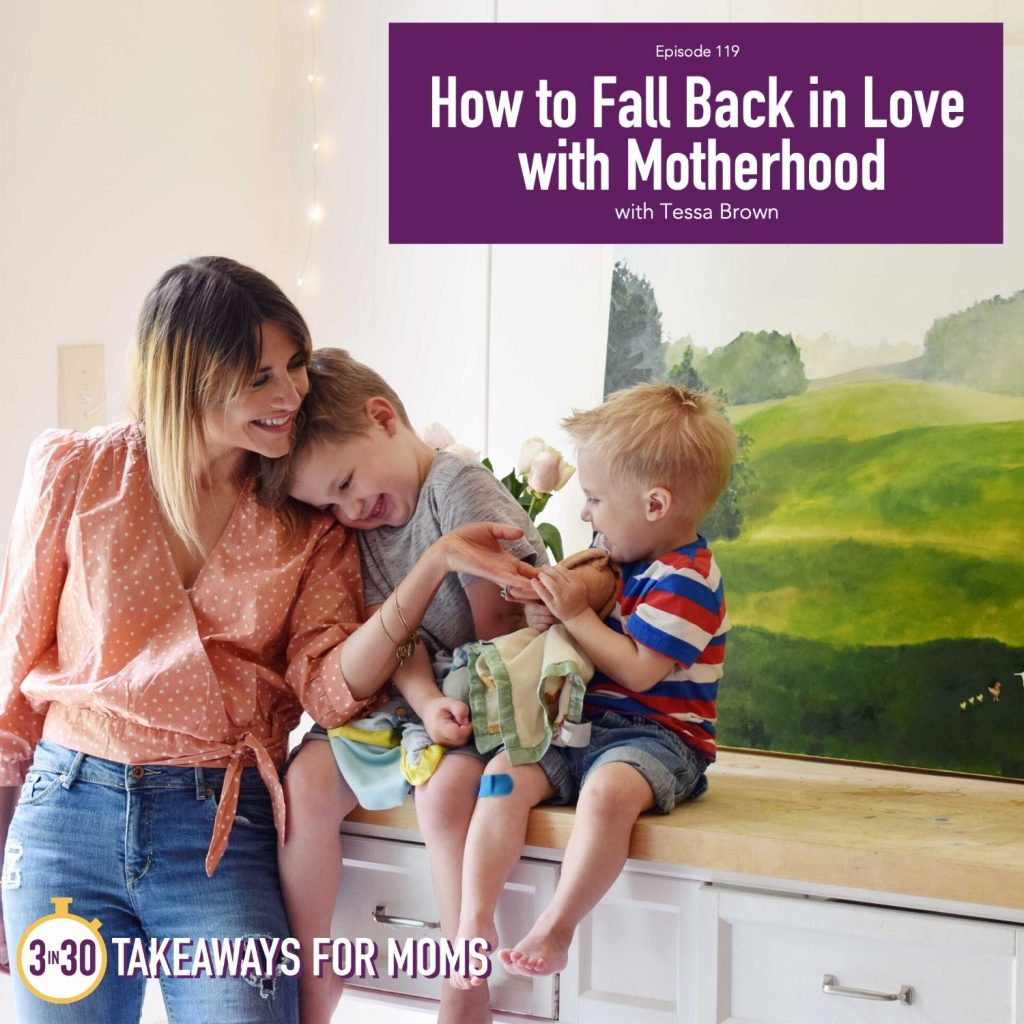 How to Fall Back in Love with Motherhood When It All Feels Hard | Listen to Top Motherhood Podcast, 3 in 30 Podcast, featuring Tessa Lee Brown about falling back in love with being a mom even when Motherhood is Hard.