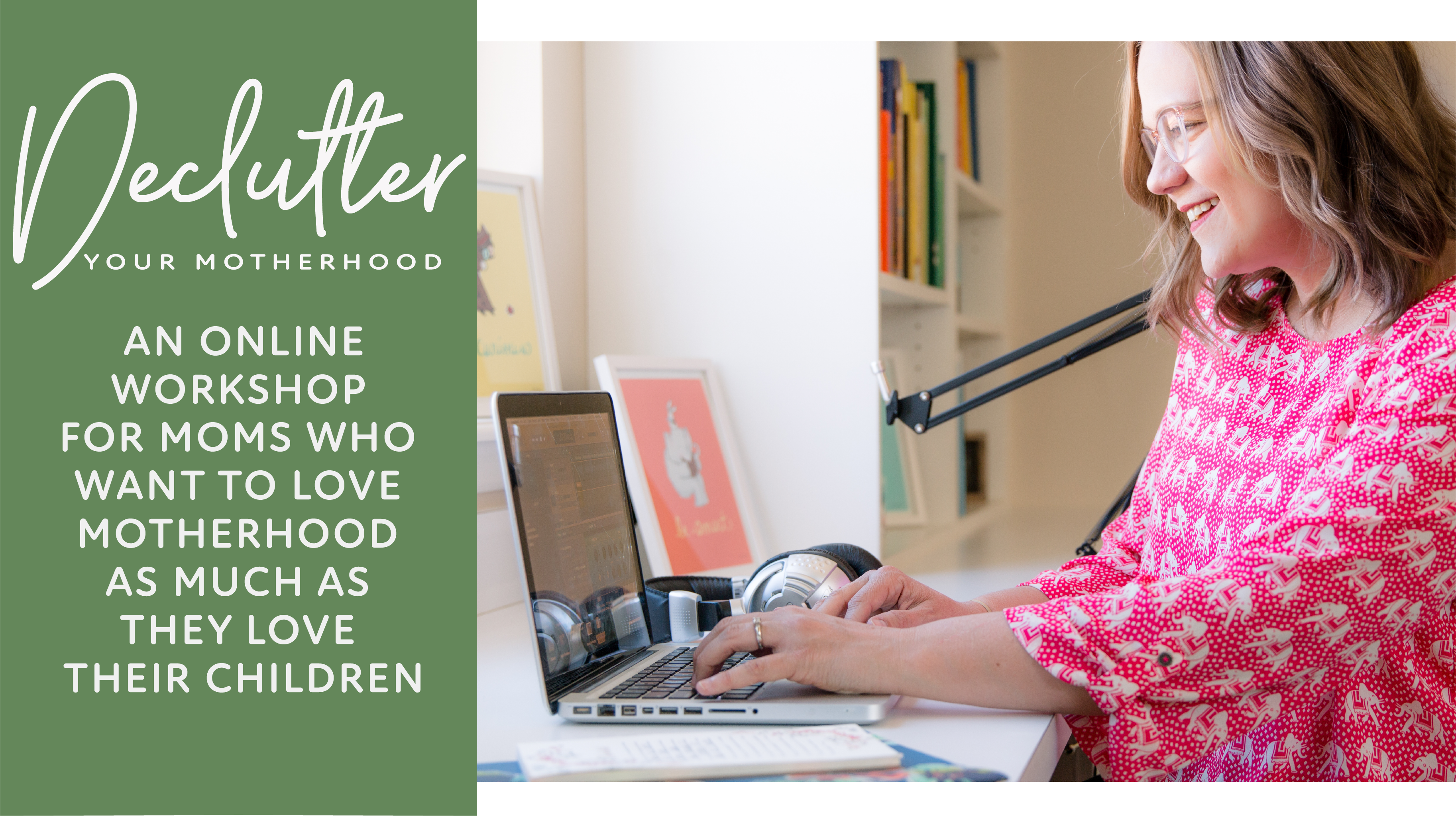 Online workshop with Rachel Nielson, host of 3 in 30 Podcast, a top Motherhood Podcast, and presenter at Declutter Your Motherhood Workshop.