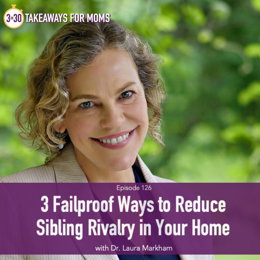 Dr. Laura Markham, with Rachel Nielson, host of top Motherhood Podcast, 3 in 30 Takeaways for Moms, discusses ways to Reduce Sibling Rivalry in your home, listen now. | Sibling Rivalry by popular US mom podcast, 3 in 30: image of Dr. Laura Markham.