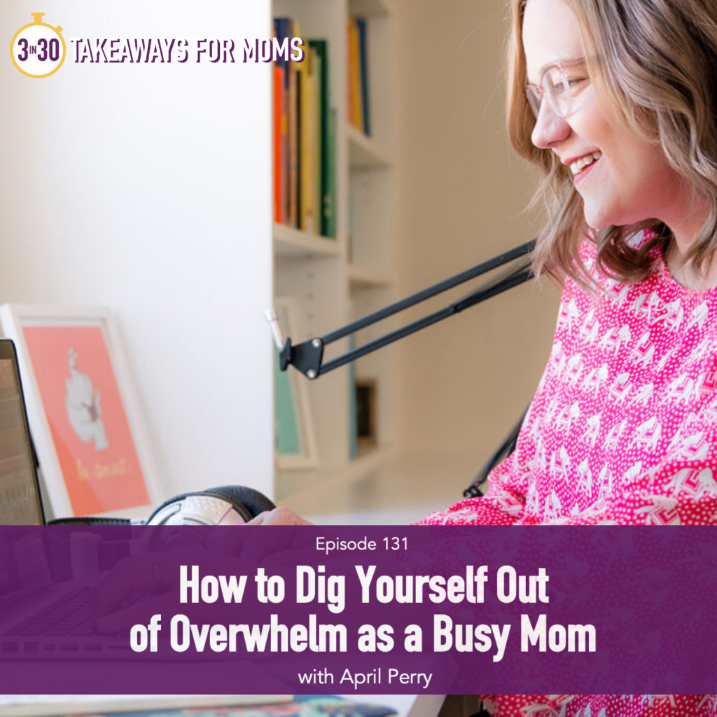 3 in 30 Podcast for Moms host Rachel Nielson and Learn Do Become Host April Perry talk about How to Dig Yourself Out of Overwhelm as a Busy Mom with the STEP Program, Click now to listen! | Overwhelmed Mom by popular US mom podcast, 3 in 30: image of April Perry.