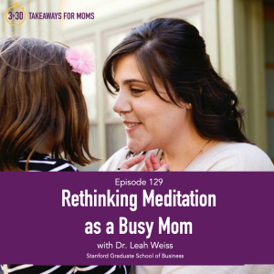 Rethinking Meditation as a Busy Mom, Dr. Leah Weiss and Rachel Nelson from Top Motherhood Podcast, 3 in 30 Takeaways for Moms, click to listen! | Meditation for Moms by popular US mom podcast, 3 in 30: image of Dr. Leah Weiss holding her daughter on her lap as they look at each other.