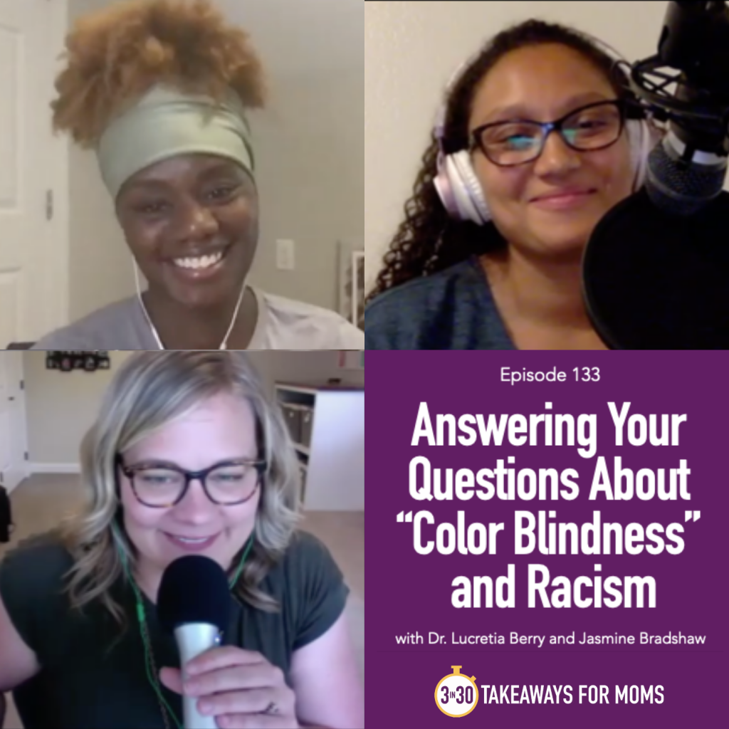 "Answering Your Questions About ""Color Blindness"" and Racism, 3 in 30 Podcast, Dr. Lucretia Berry and Jasmine Bradshaw, and Rachel Nielson host of top motherhood podcast 3 in 30 Takeaways for Moms"