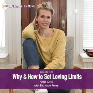 Setting boundaries with your kids, an interview with Dr Katie Penry by top US mom podcast, 3 in 30 Podcast for Moms
