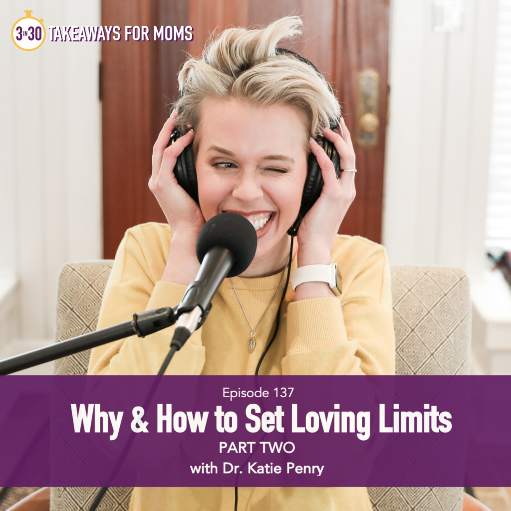 Setting boundaries with Children by popular US mom podcast, 3 in 30 Podcast for Moms: image of Dr Katie Penry.