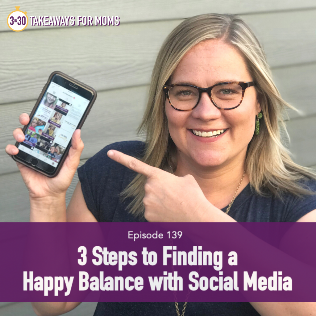 Top Motherhood Pocast, 3 in 30 Takeaways for Moms Podcast, guest speaker at Mom Summit talking about 3 Steps to Finding a Happy Balance with Social Media | Social Media Usage by popular mom podcast, 3 in 30 podcast: image of a woman holding a smart phone.