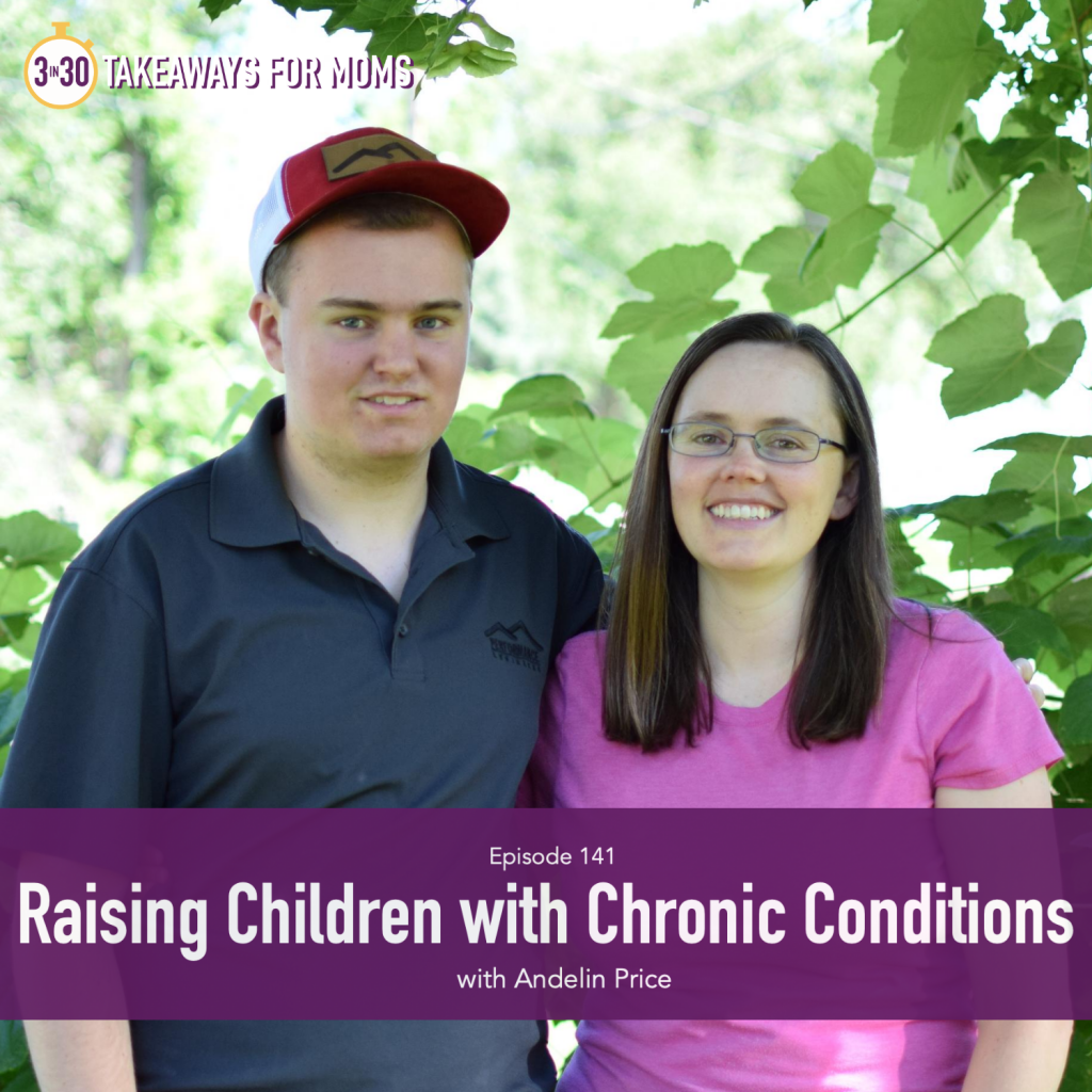 Children with Chronic Health Conditions by popular US mom podcast, 3 in 30 Podcast: image of Andelin Price with her son.