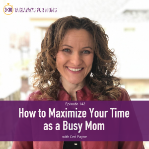 How to Maximize Your Time as a Busy Mom with Ceri Payne and Rachel Nielson, host of Top Motherhood Podcast 3 in 30 Takeaways for Moms | Ceri Payne by popular US mom podcast, 3 in 30: image of Ceri Payne.