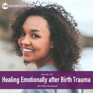 Rachel Nielson, host of Top Motherhood Podcast, 3 in 30 Takeaways for Moms, with Mia Hemstead, How to Heal after Birth Trauma | Traumatic Birth by popular US mom podcast, 3 in 30 mom podcast: image of Mia Hemstead.