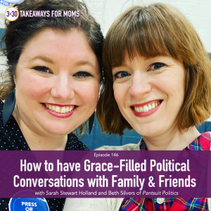 How to have Grace-Filled Political Conversations with Family and Friends, a conversation between Rachel Nielson, host of Top Motherhood Podcast, 3 in 30 Takeaways for Moms, and co-hosts Sarah Stewart Holland and Beth Silvers of Pantsuit Politics | Sarah Stewart Holland by popular US mom podcast 3 in 30: image of Sarah Stewart Holland and Beth Silvers.