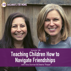 Rachel Neilson, host of Top Motherhood Podcast, 3 in 30 Takeaways for Moms, interviews co-hosts of the popular Rasing Adults Podcast and creators of Future Focused Parenting about Teaching Children How to Navigate Friendships, specifically children's friendships