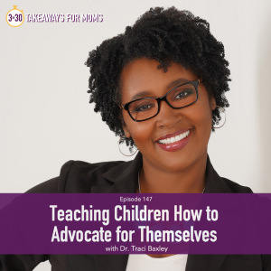 Rachel Nielson, host of Top Motherhood Podcast, 3 in 30 Takeaways for Moms, interviews Dr. Traci Baxley about How to Teaching Children how to Advocate for Themselves | Self Advocacy Skills by popular US mom podcast, 3 in 30: image of Dr. Traci Baxley.