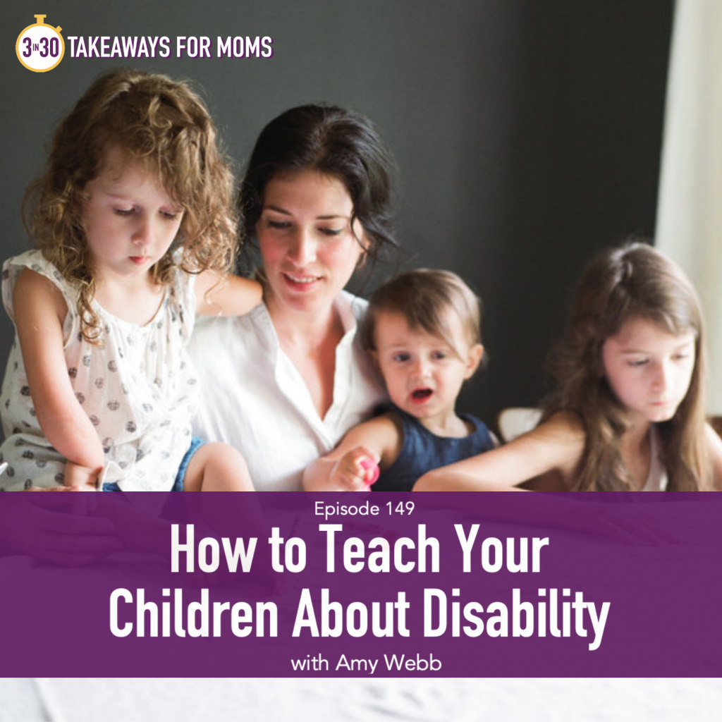 Click here to listen to Top Motherhood Podcast, 3 in 30 Takeaways for Moms, about How to Teach Your Child about Disability, or Talking about Disability | Amy Webb by popular US motherhood podcast, 3 in 30: image of Amy Webb with her three children.