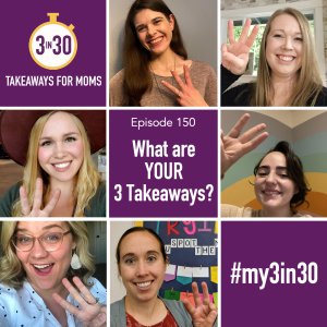 3 in 30 Podcast, Top Motherhood Podcast, Podcast Anniversary, Community Input, What are YOUR three takeaways, click to listen