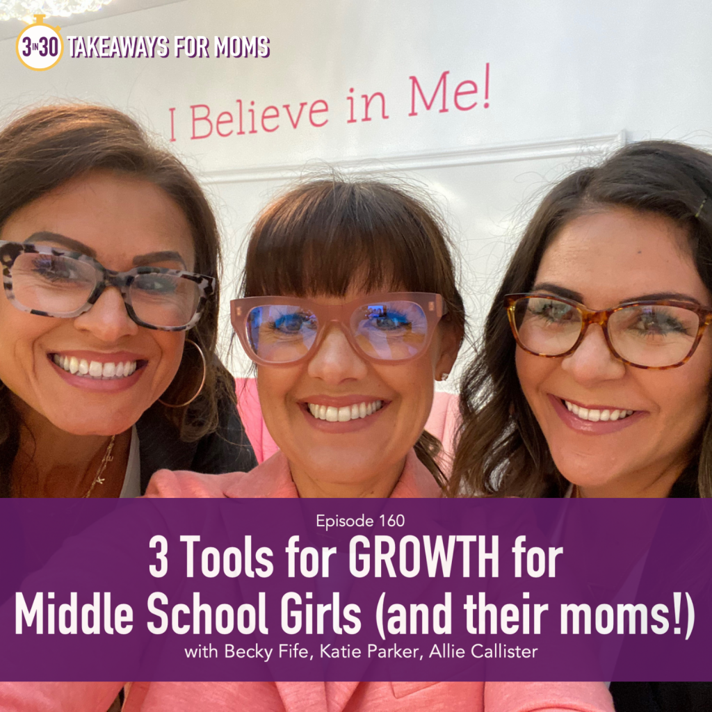 3 Tools for GROWTH for Middle School Girls and their moms | I Believe in Me |3 in 30 Podcast, Image of 3 happy women | Helping teen girls, popular US mom podcast, 3 in 30 Podcast: image of Becky Fife, Katie Parker, and Allie Callister all in glasses | Middle School Girls by popular US mom podcast, 3 in 30 Podcast: image of three women standing together and wearing glasses.