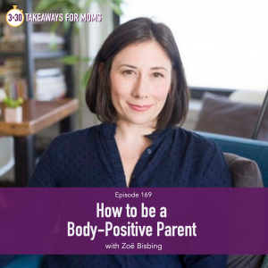Top Motherhood Podcast, 3 in 30 Takeaways for Moms, hosting Zoe Bisbing, How to be a Body-Positive Parent, Body image, picture of happy woman indoors, image of Zoe BisBing