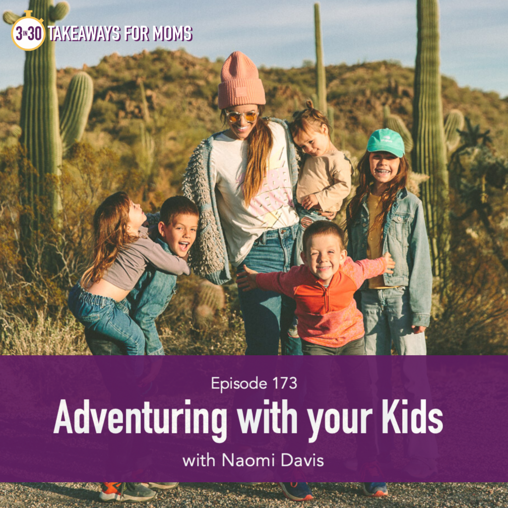 Adventuring with your Kids   Listen to Top Motherhood Podcast, 3 in 30 Podcast, featuring Naomi Davis of Love Taza about adventuring with kids.