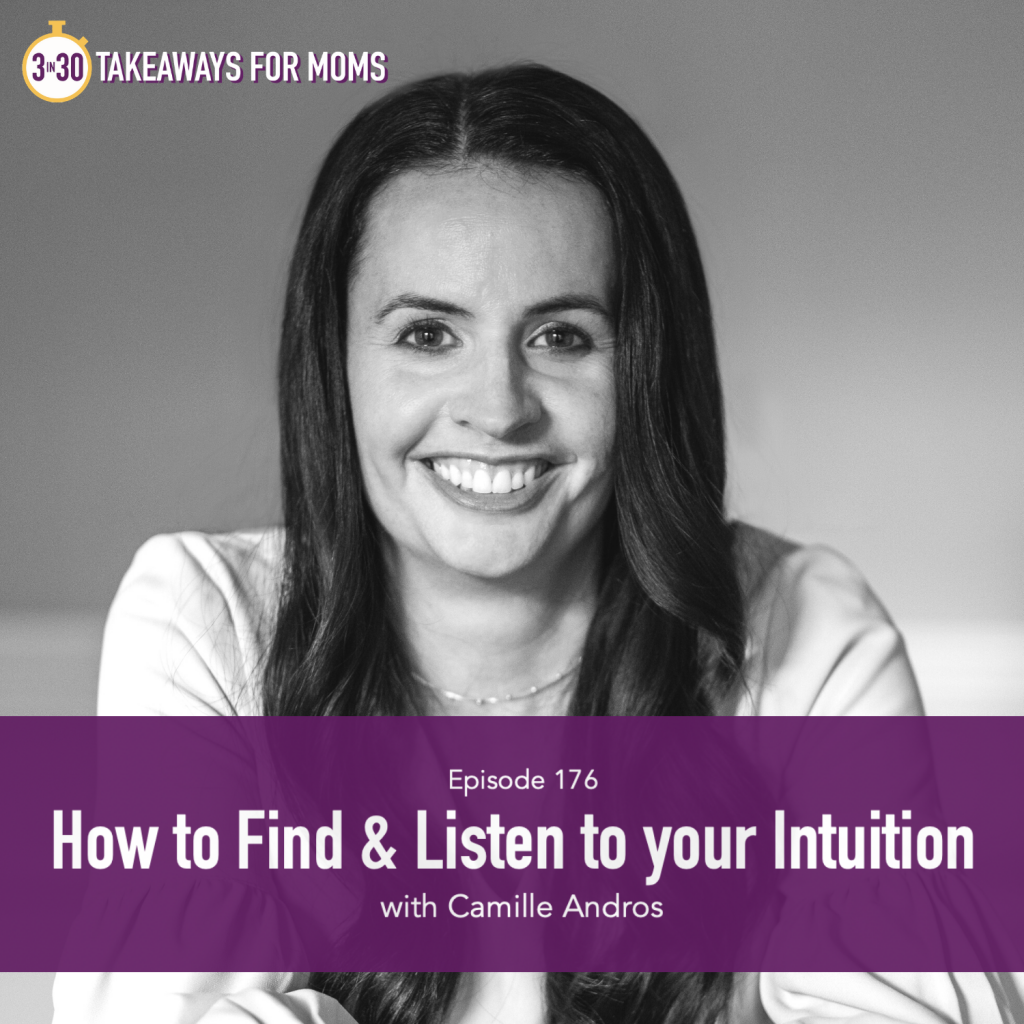 How to Listen to Your Intuition | Listen to Top Motherhood Podcast, 3 in 30 Podcast, featuring Camille Andros about how to find and Listen to Your Intuition.