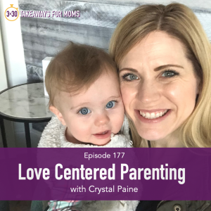 How to use Love Centered Parenting techniques | Listen to Top Motherhood Podcast, 3 in 30 Podcast, featuring Crystal Paine about how to use Love Centered Parenting techniques