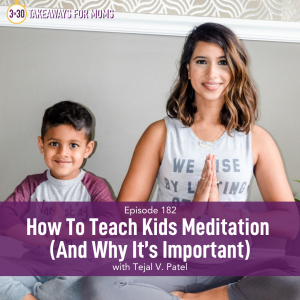 Listen to Top Motherhood Podcast, 3 in 30 Podcast, featuring Tejal V. Patel about Teaching Kids Meditation (And Why It's Important). Image of Tejal Patel and her son, Image of woman and son meditating.