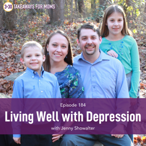 Listen to Top Motherhood Podcast, 3 in 30 Podcast, featuring Jenny Showalter about Living Well with Depression. Image of Jenny Showalter and her family. Image of Man, woman, and two children