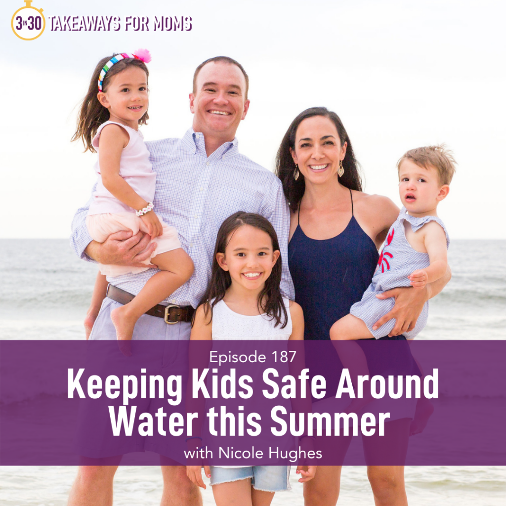 Listen to Top Motherhood Podcast, 3 in 30 Podcast, featuring Nicole Hughes about Keeping Kids Safe Around Water.Image of family outside near water. Image of NIcole Hughes and he family.
