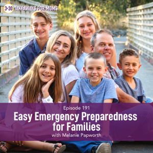 Listen to Top Motherhood Podcast, 3 in 30 Podcast, featuring Melanie Papworth about emergency preparedness for families, Image of Melanie Papworth and her family outside, image of happy family.