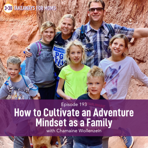 Listen to Top Motherhood Podcast, 3 in 30 Podcast, featuring Chamaine Wollenzein about Adventure Mindset for Families. Image of happy family outside.