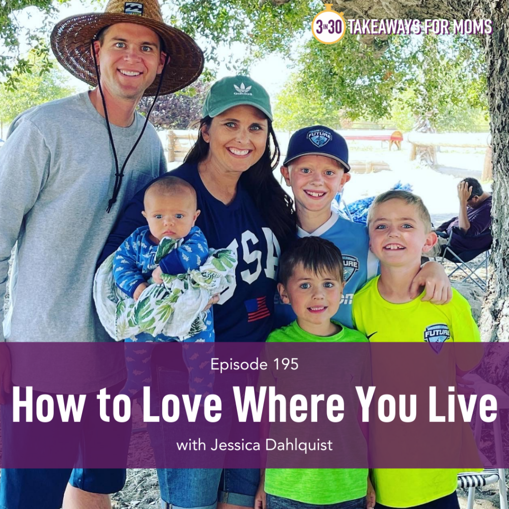 Listen to Top Motherhood Podcast, 3 in 30 Podcast, featuring Jessica Dahlquist about How to Love Where you Live. Picture of Jessica Dahlquist and her family outside, picture of happy family together outside.