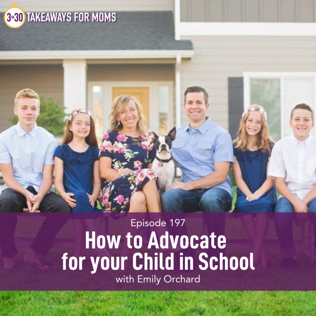 Listen to Top Motherhood Podcast, 3 in 30 Podcast, featuring Emily Orchard about How to Advocate for your Child in School. Image of Emily Orchard and her family outside.